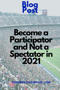 Become a Participator and Not a Spectator in 2021